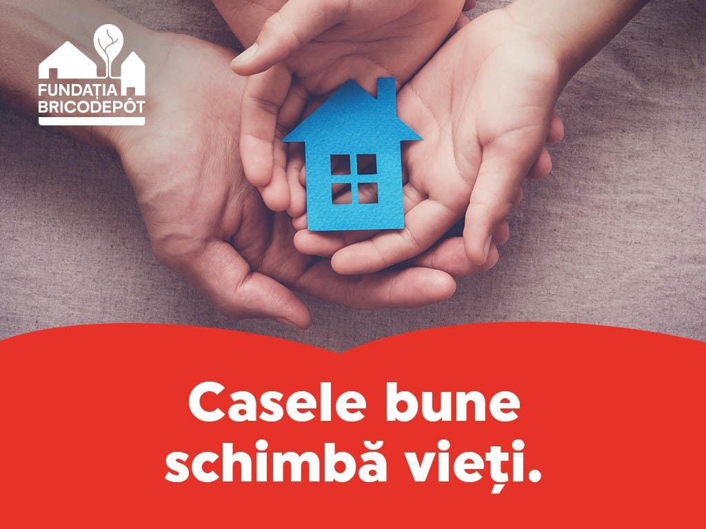 Casele bune schimbă vieţi